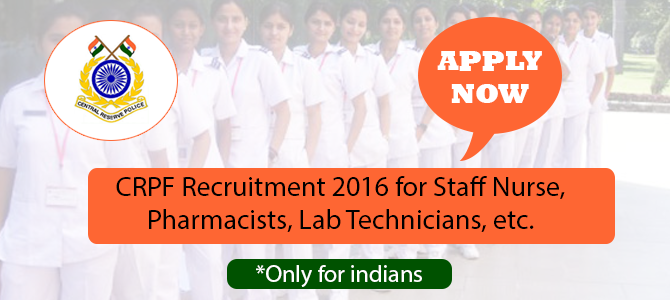 CRPF Recruitment 2016 for Staff Nurse,  Pharmacists, Lab Technicians, etc.
