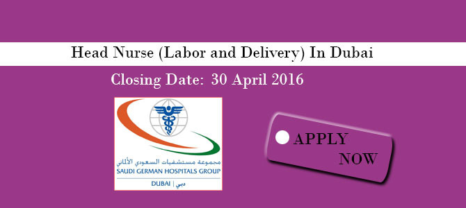 Head Nurse (Labor and Delivery) In saudi German Hospital, Dubai